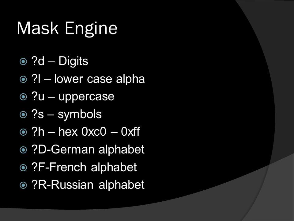 Mask Engine  ?d – Digits  ?l – lower case alpha  ?u – uppercase  ?s – symbols  ?h – hex 0xc0 – 0xff  ?D-German alphabet  ?F-French alphabet  ?R-Russian alphabet