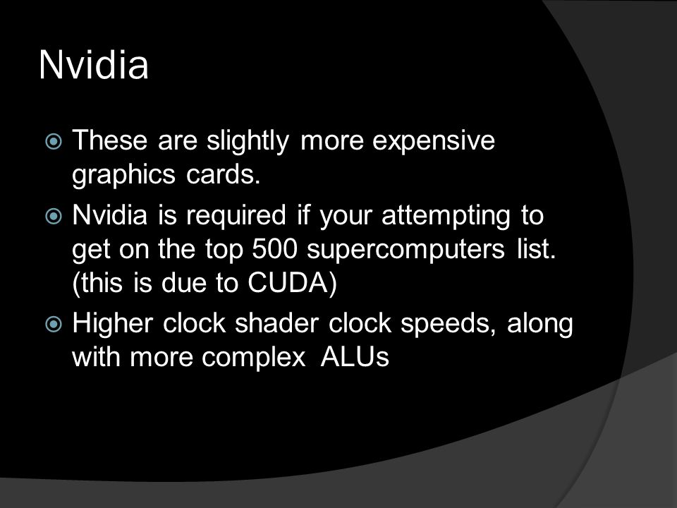 Nvidia  These are slightly more expensive graphics cards.