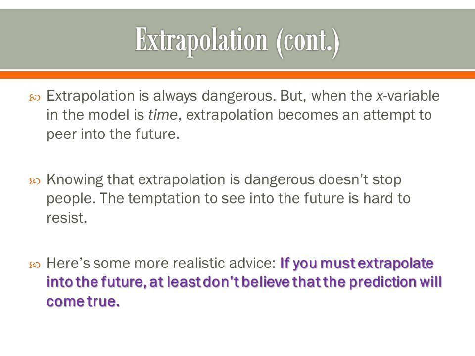  Extrapolation is always dangerous.