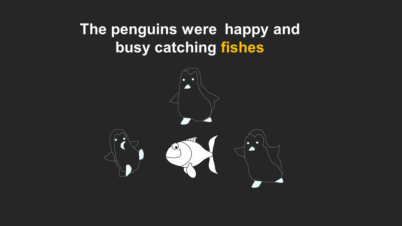 The penguins were happy and busy catching fishes