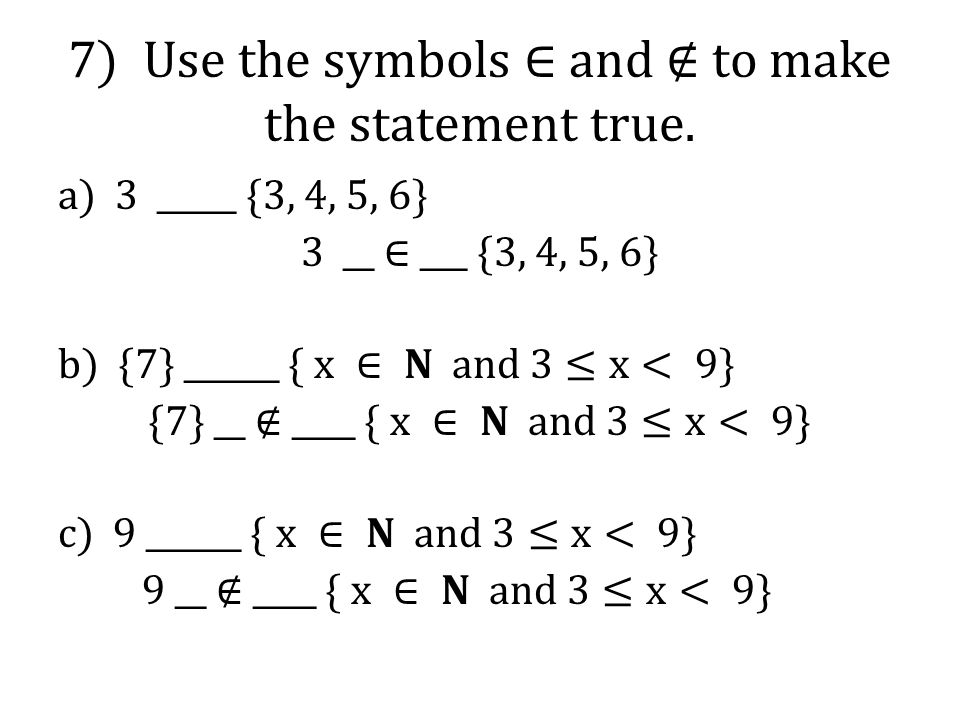 7) Use the symbols ∈ and ∉ to make the statement true.