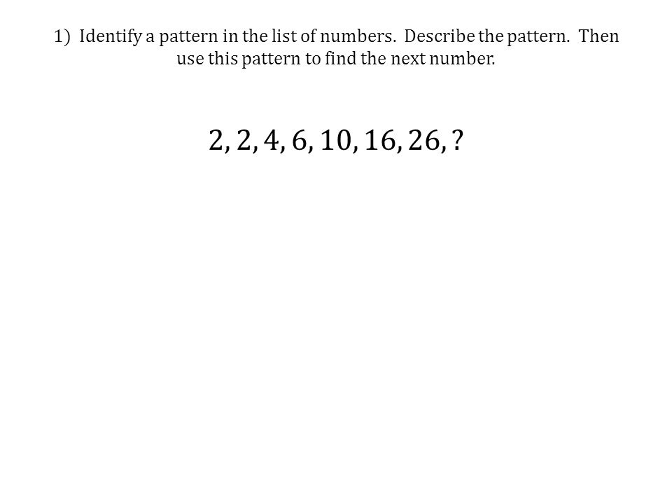 1) Identify a pattern in the list of numbers. Describe the pattern.