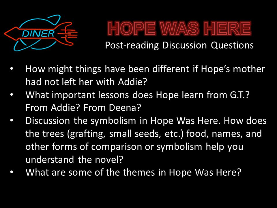 How might things have been different if Hope's mother had not left her with Addie? What important lessons does Hope learn from G.T.? From Addie? From