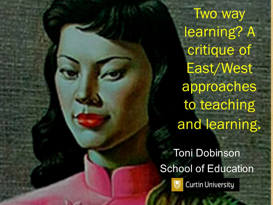 Two way learning. A critique of East/West approaches to teaching and learning.