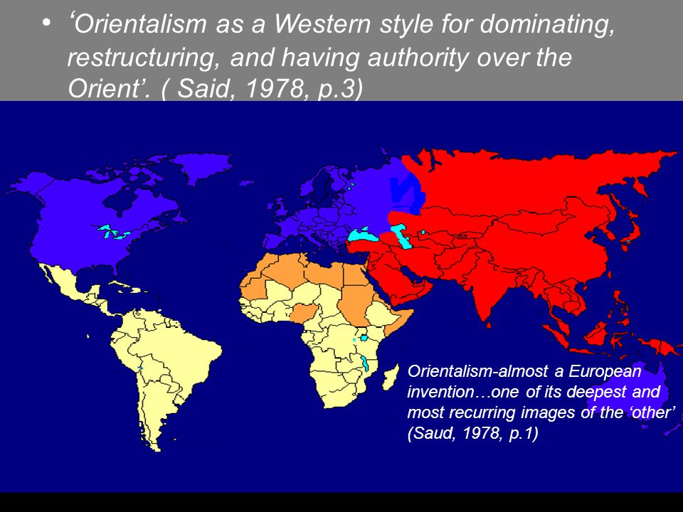 ' Orientalism as a Western style for dominating, restructuring, and having authority over the Orient'. ( Said, 1978, p.3) Orientalism-almost a Europea