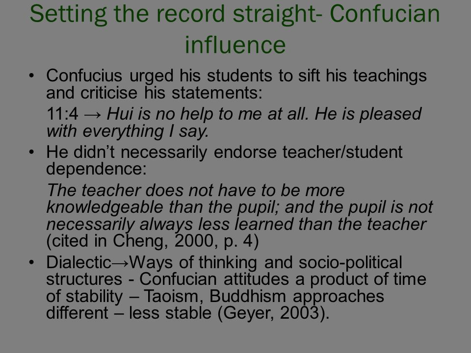 Setting the record straight- Confucian influence Confucius urged his students to sift his teachings and criticise his statements: 11:4 → Hui is no hel