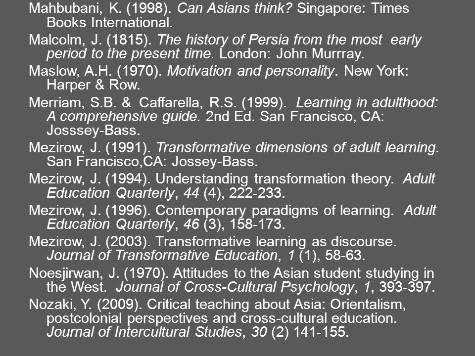 Mahbubani, K. (1998). Can Asians think? Singapore: Times Books International. Malcolm, J. (1815). The history of Persia from the most early period to