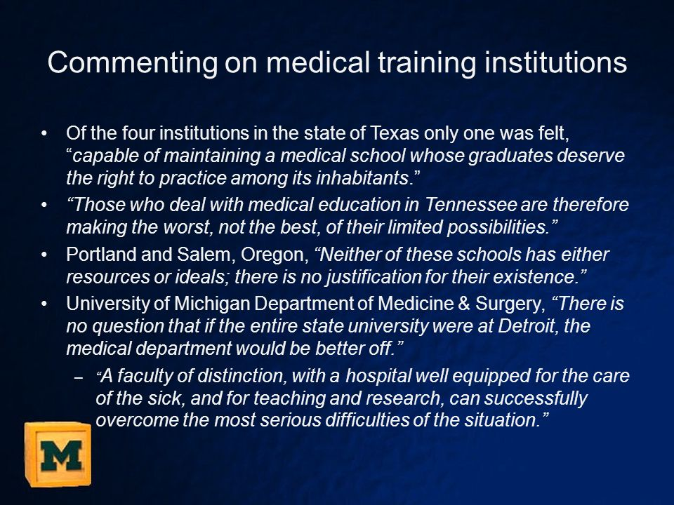 "Commenting on medical training institutions Of the four institutions in the state of Texas only one was felt, ""capable of maintaining a medical school"
