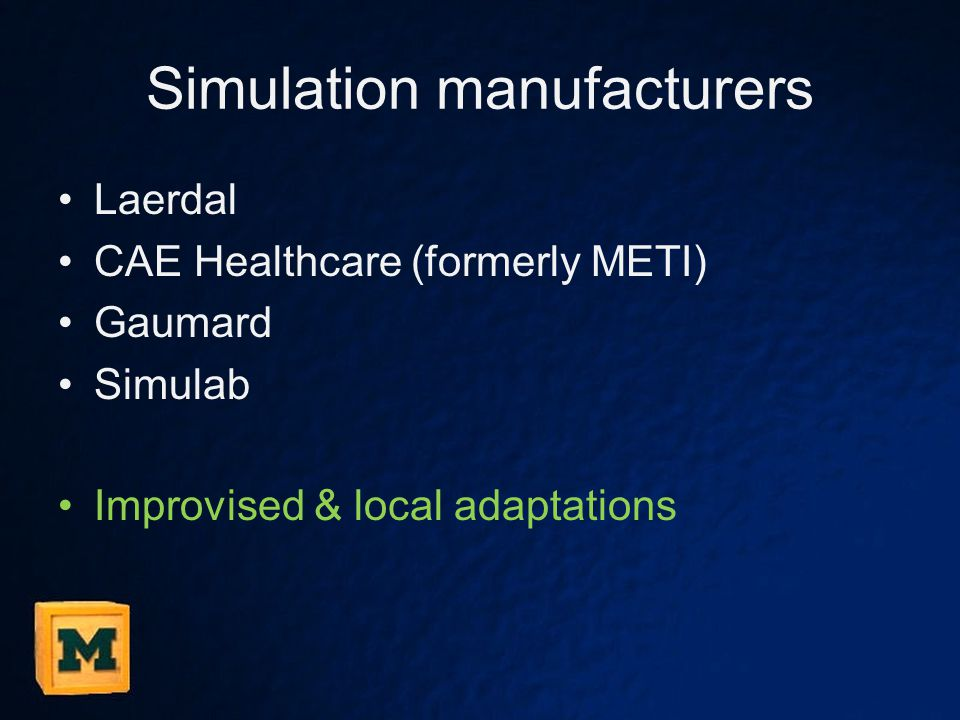 Simulation manufacturers Laerdal CAE Healthcare (formerly METI) Gaumard Simulab Improvised & local adaptations