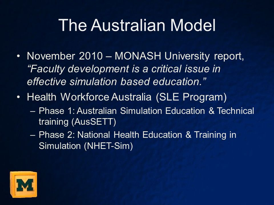 "The Australian Model November 2010 – MONASH University report, ""Faculty development is a critical issue in effective simulation based education."" Heal"