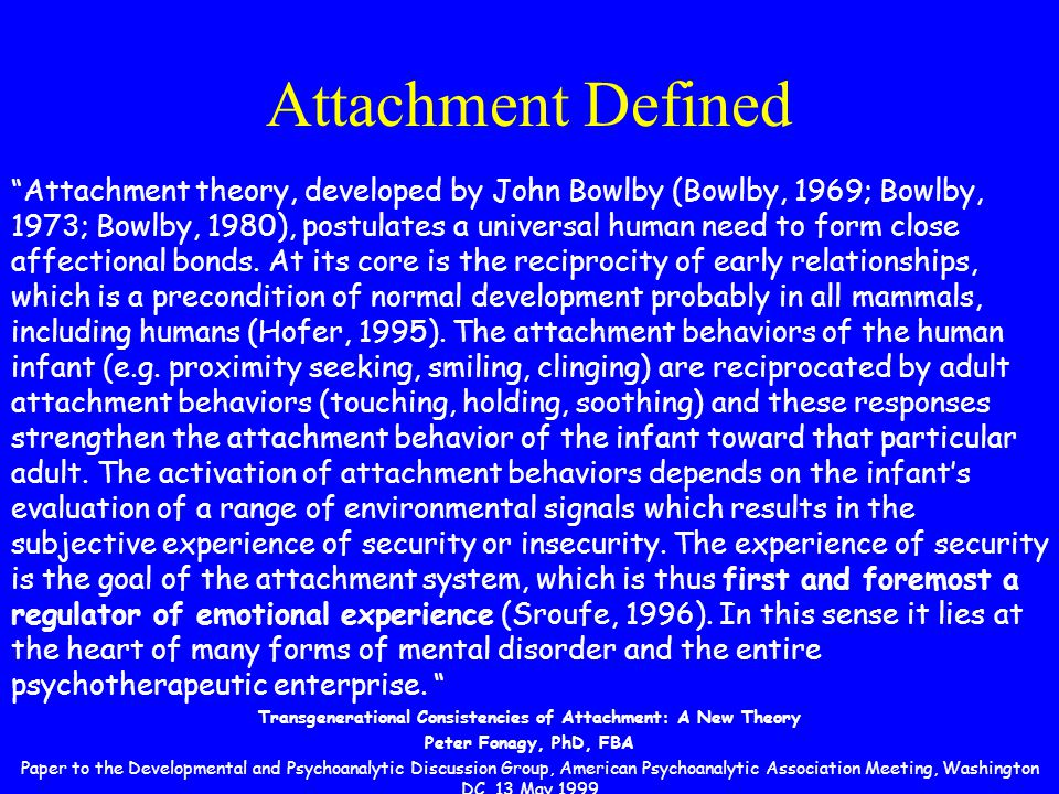 Attachment Defined Attachment theory, developed by John Bowlby (Bowlby, 1969; Bowlby, 1973; Bowlby, 1980), postulates a universal human need to form close affectional bonds.