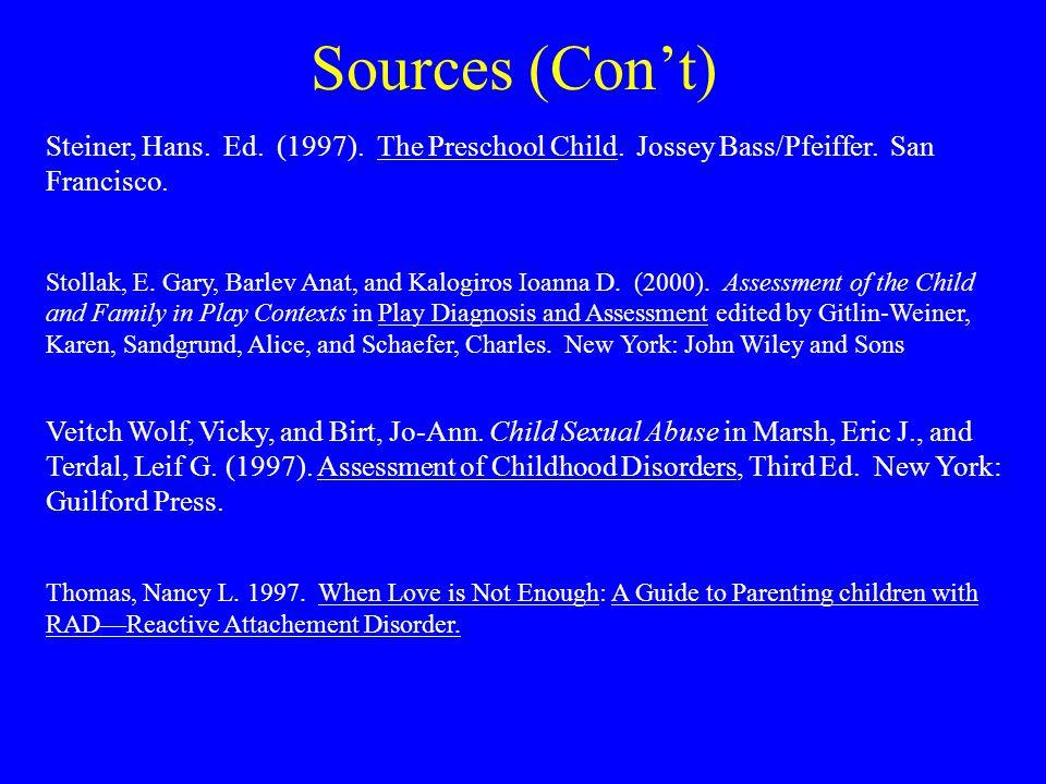 Sources (Con't) Steiner, Hans. Ed. (1997). The Preschool Child. Jossey Bass/Pfeiffer. San Francisco. Stollak, E. Gary, Barlev Anat, and Kalogiros Ioan
