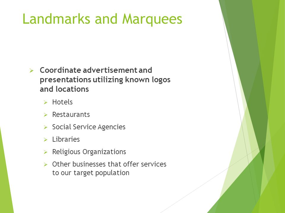  Coordinate advertisement and presentations utilizing known logos and locations  Hotels  Restaurants  Social Service Agencies  Libraries  Religi