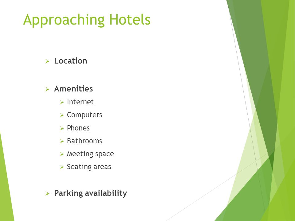  Location  Amenities  Internet  Computers  Phones  Bathrooms  Meeting space  Seating areas  Parking availability Approaching Hotels