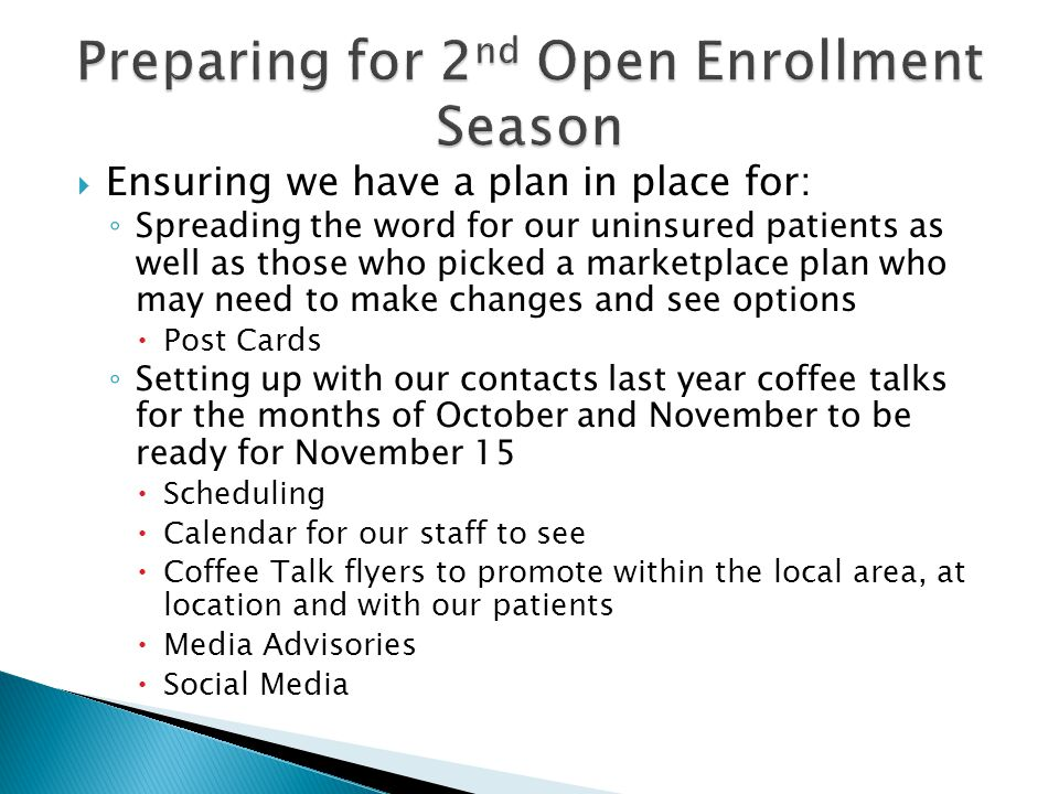  Ensuring we have a plan in place for: ◦ Spreading the word for our uninsured patients as well as those who picked a marketplace plan who may need to