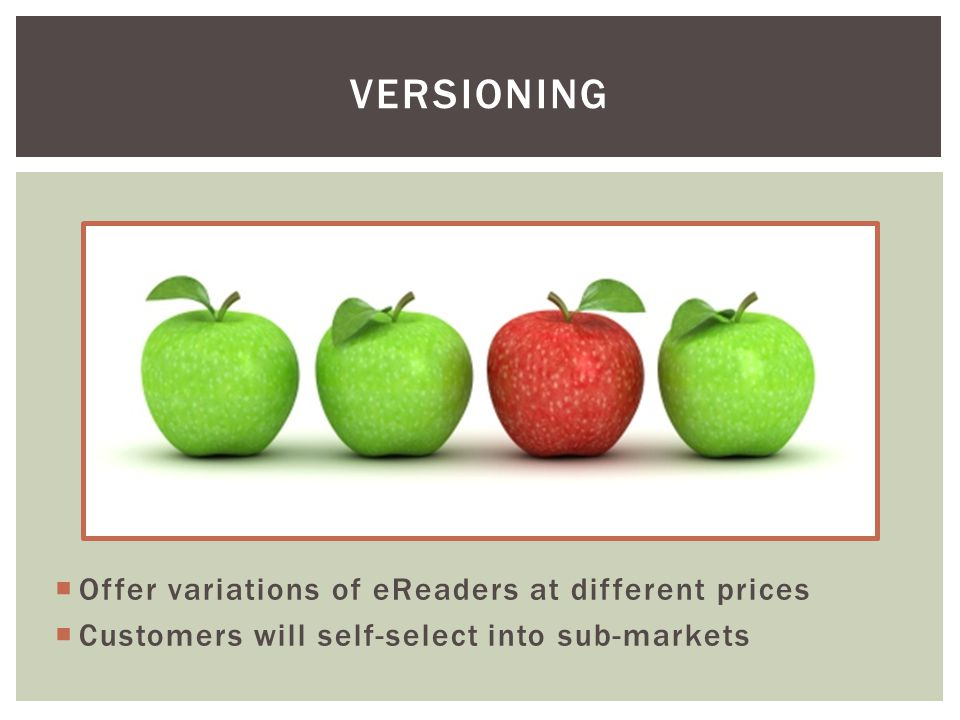  Offer variations of eReaders at different prices  Customers will self-select into sub-markets VERSIONING