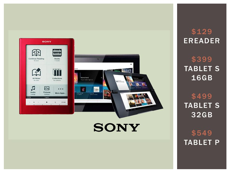 $129 EREADER $399 TABLET S 16GB $499 TABLET S 32GB $549 TABLET P