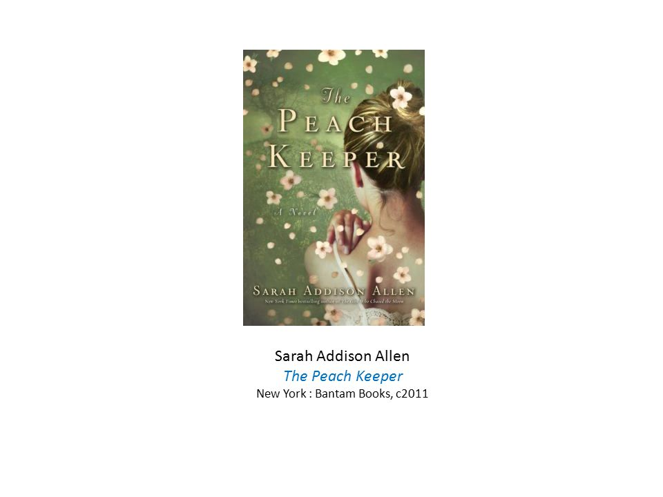 Sarah Addison Allen The Peach Keeper New York : Bantam Books, c2011