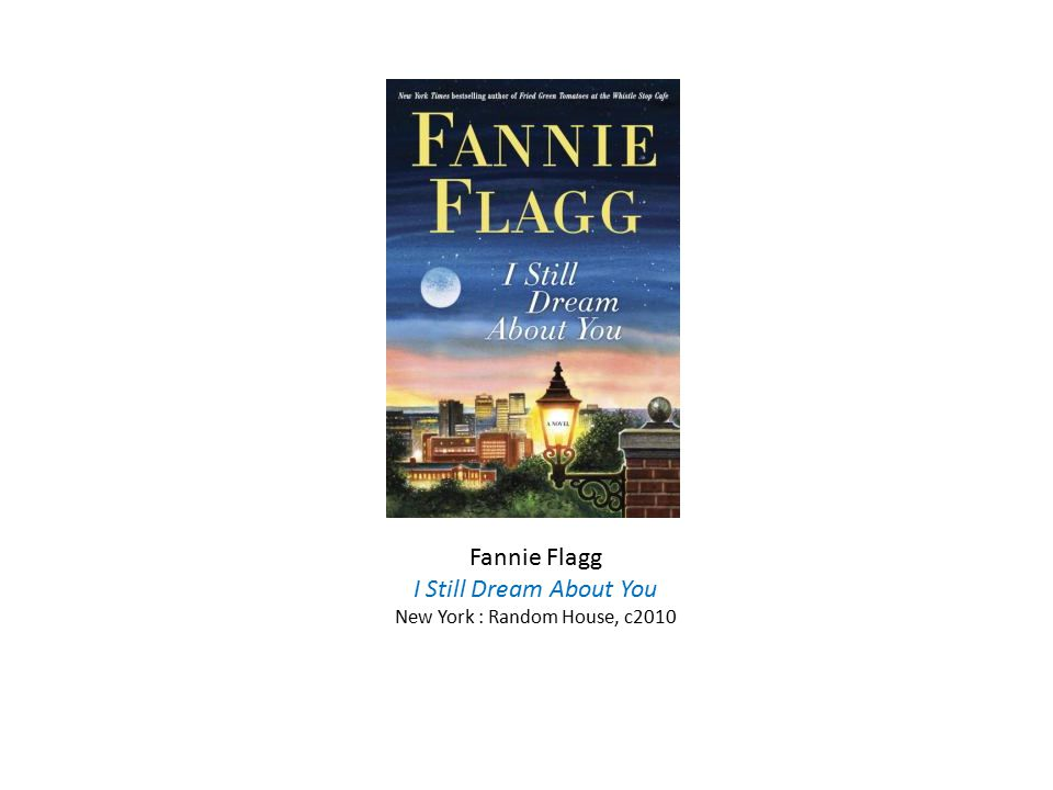 Fannie Flagg I Still Dream About You New York : Random House, c2010