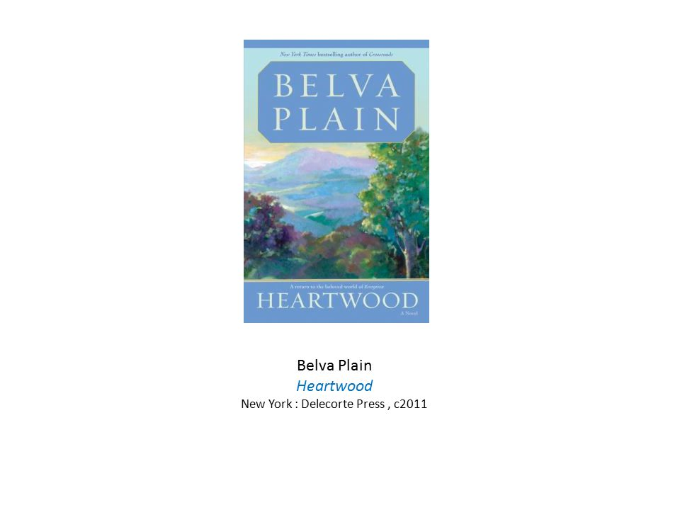 Belva Plain Heartwood New York : Delecorte Press, c2011