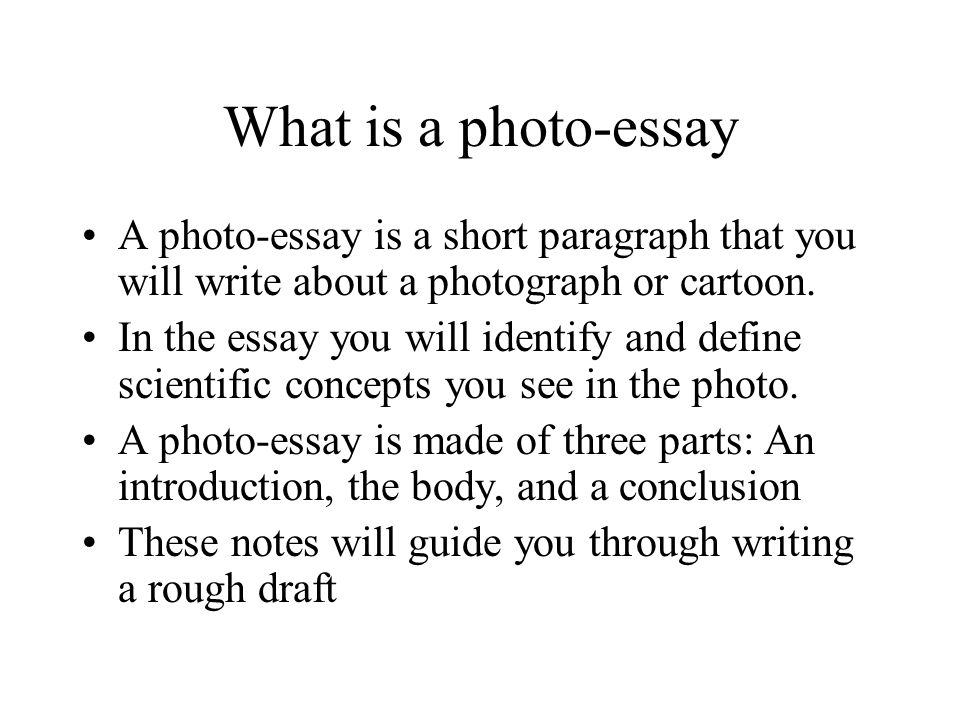 What is a photo-essay A photo-essay is a short paragraph that you will write about a photograph or cartoon.