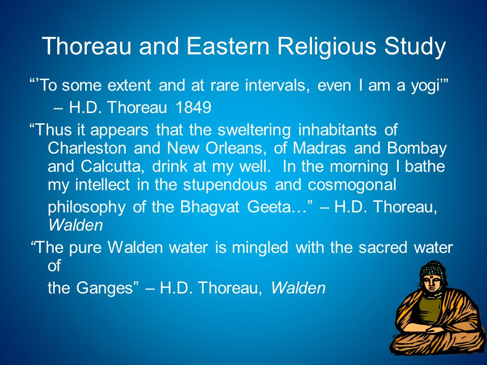 Thoreau and Eastern Religious Study ' To some extent and at rare intervals, even I am a yogi' –H.D.