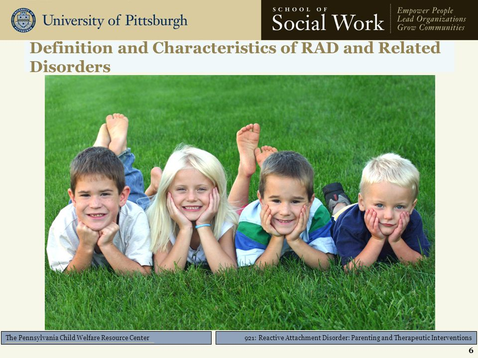 921: Reactive Attachment Disorder: Parenting and Therapeutic Interventions The Pennsylvania Child Welfare Resource Center Remember!!!.