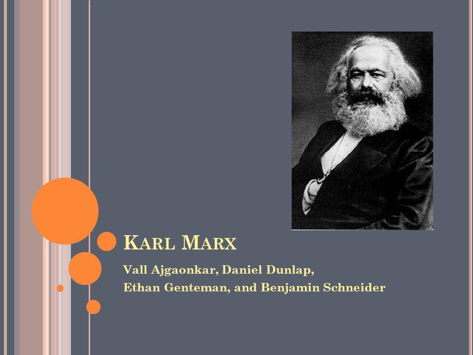 K ARL M ARX Vall Ajgaonkar, Daniel Dunlap, Ethan Genteman, and Benjamin Schneider