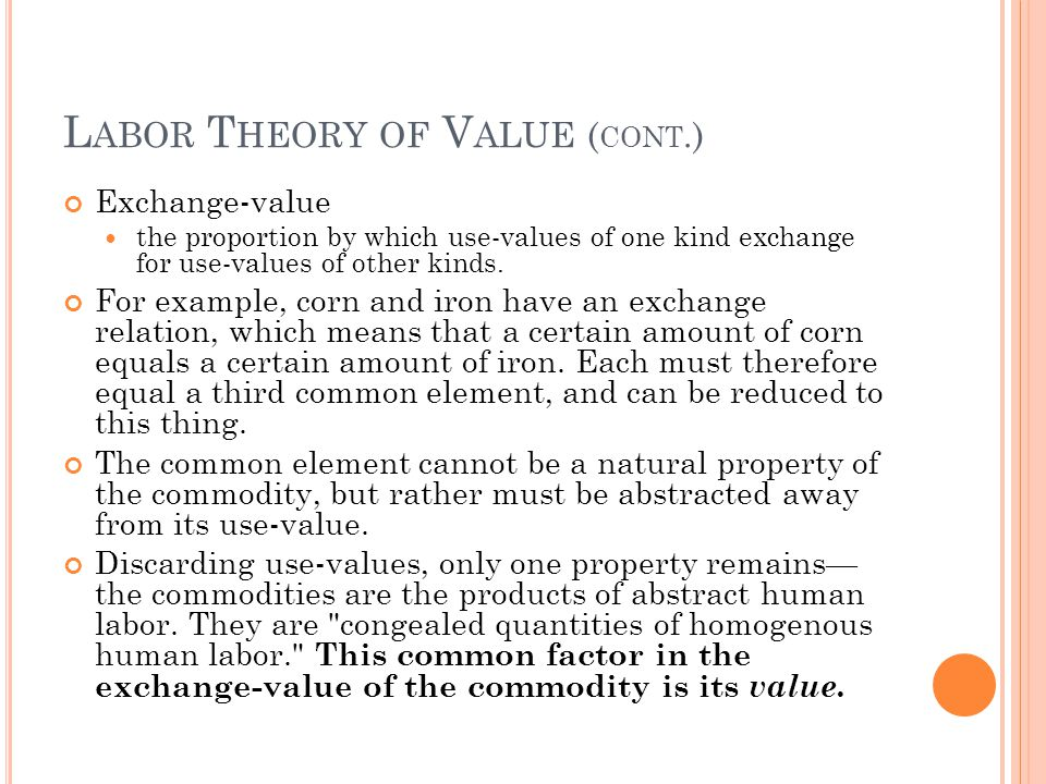 L ABOR T HEORY OF V ALUE ( CONT.) Exchange-value the proportion by which use-values of one kind exchange for use-values of other kinds.