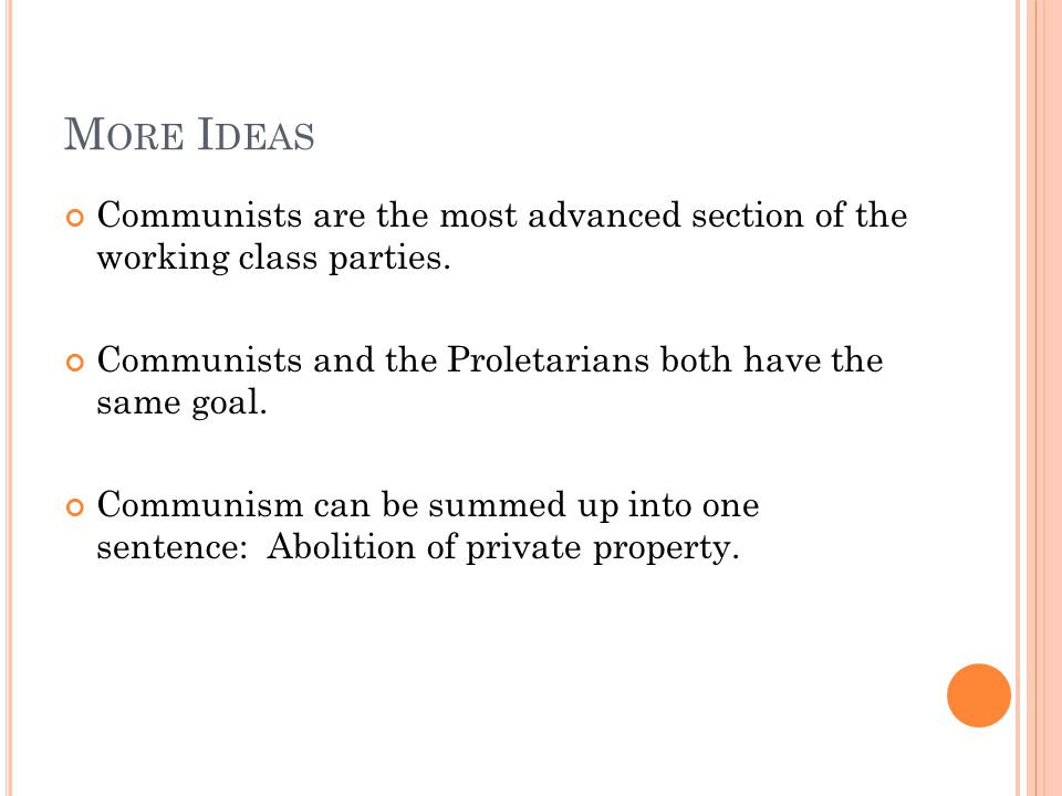 M ORE I DEAS Communists are the most advanced section of the working class parties.