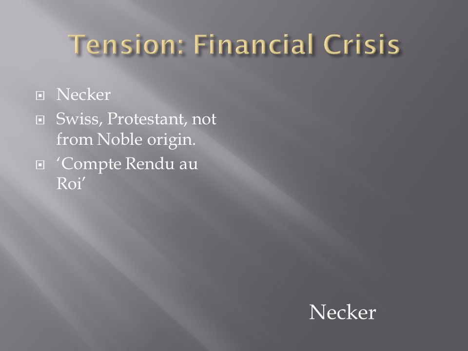  Necker  Swiss, Protestant, not from Noble origin.  'Compte Rendu au Roi' Necker