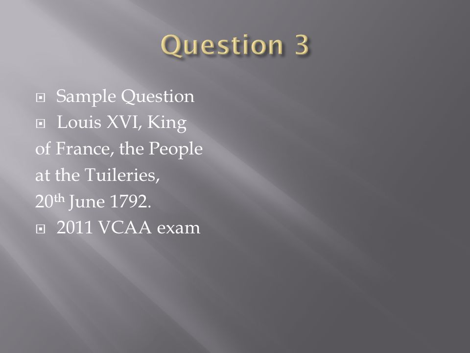  Sample Question  Louis XVI, King of France, the People at the Tuileries, 20 th June 1792.
