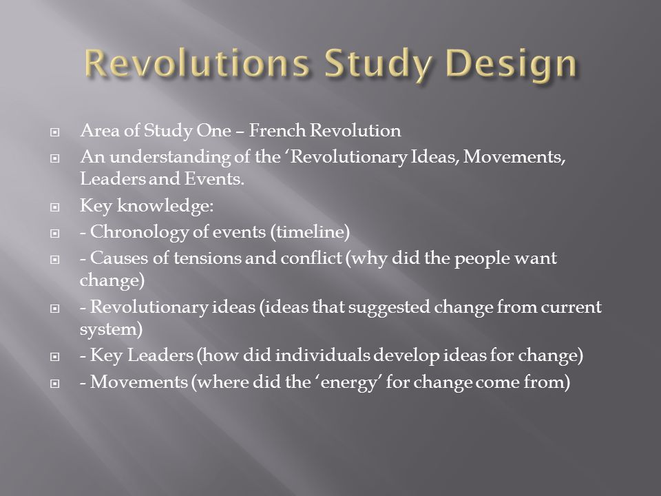  Area of Study One – French Revolution  An understanding of the 'Revolutionary Ideas, Movements, Leaders and Events.