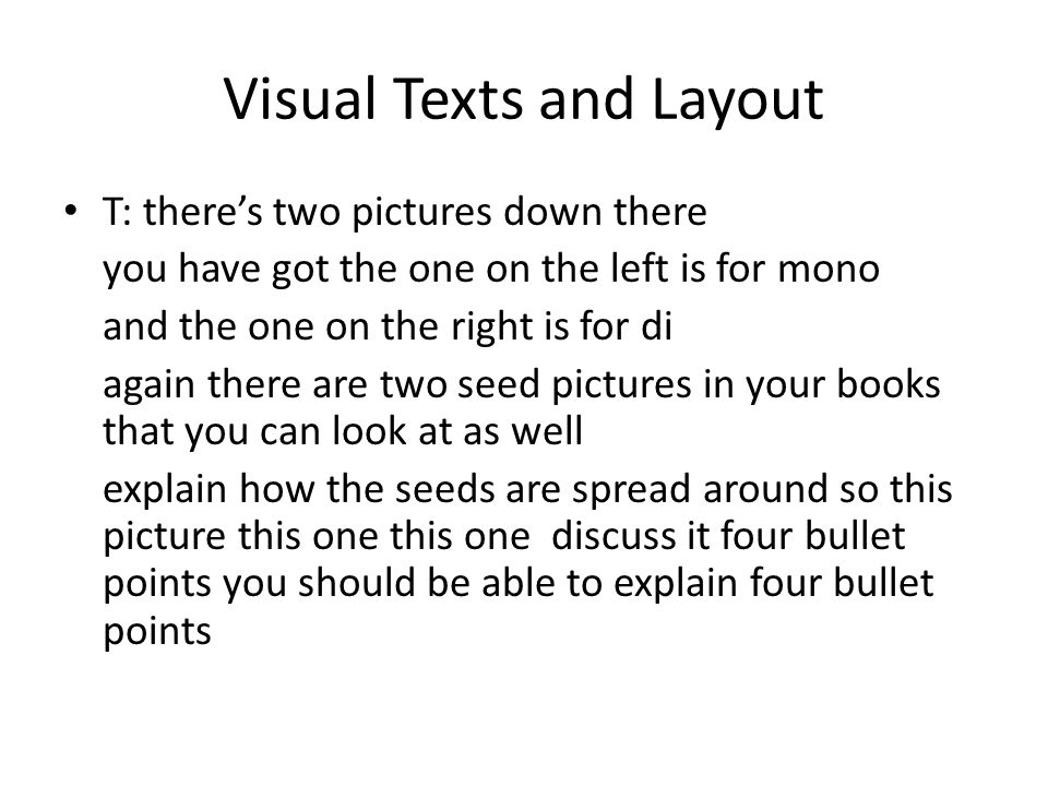 Visual Texts and Layout T: there's two pictures down there you have got the one on the left is for mono and the one on the right is for di again there are two seed pictures in your books that you can look at as well explain how the seeds are spread around so this picture this one this one discuss it four bullet points you should be able to explain four bullet points