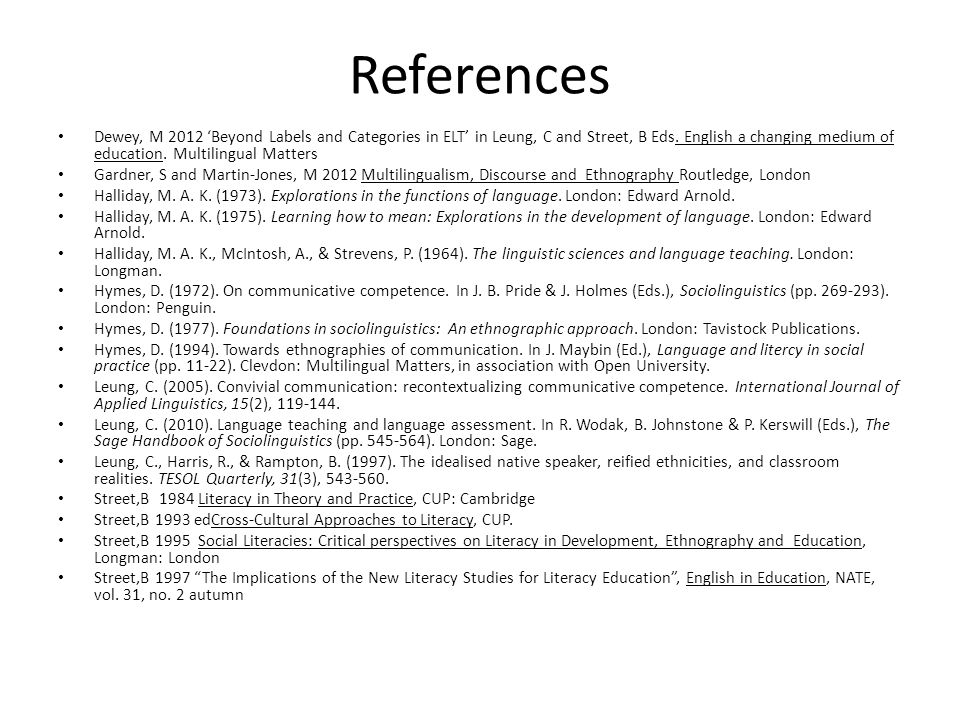 References Dewey, M 2012 'Beyond Labels and Categories in ELT' in Leung, C and Street, B Eds.