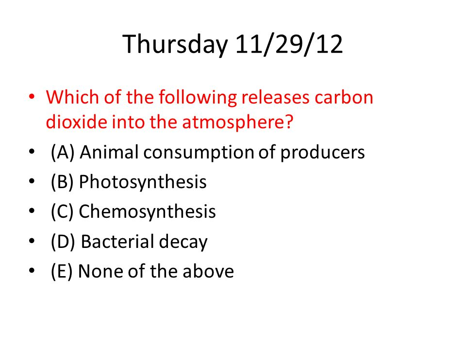 Thursday 11/29/12 Which of the following releases carbon dioxide into the atmosphere.