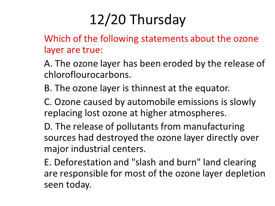12/20 Thursday Which of the following statements about the ozone layer are true: A.