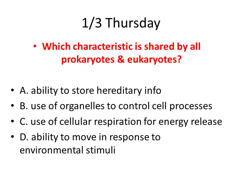 1/3 Thursday Which characteristic is shared by all prokaryotes & eukaryotes.