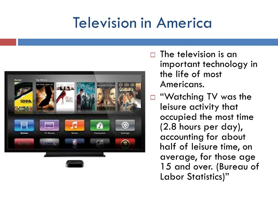 Television in America  The television is an important technology in the life of most Americans.