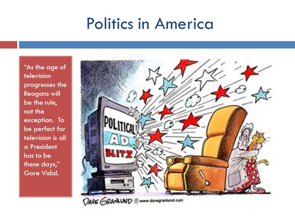 Political Campaigns  Political campaigns are widely broadcasted in America.