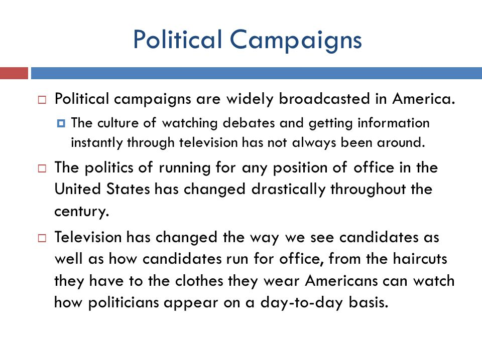Political Campaigns  Political campaigns are widely broadcasted in America.