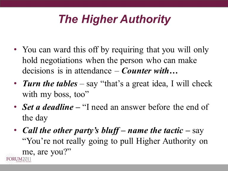 The Higher Authority You can ward this off by requiring that you will only hold negotiations when the person who can make decisions is in attendance –