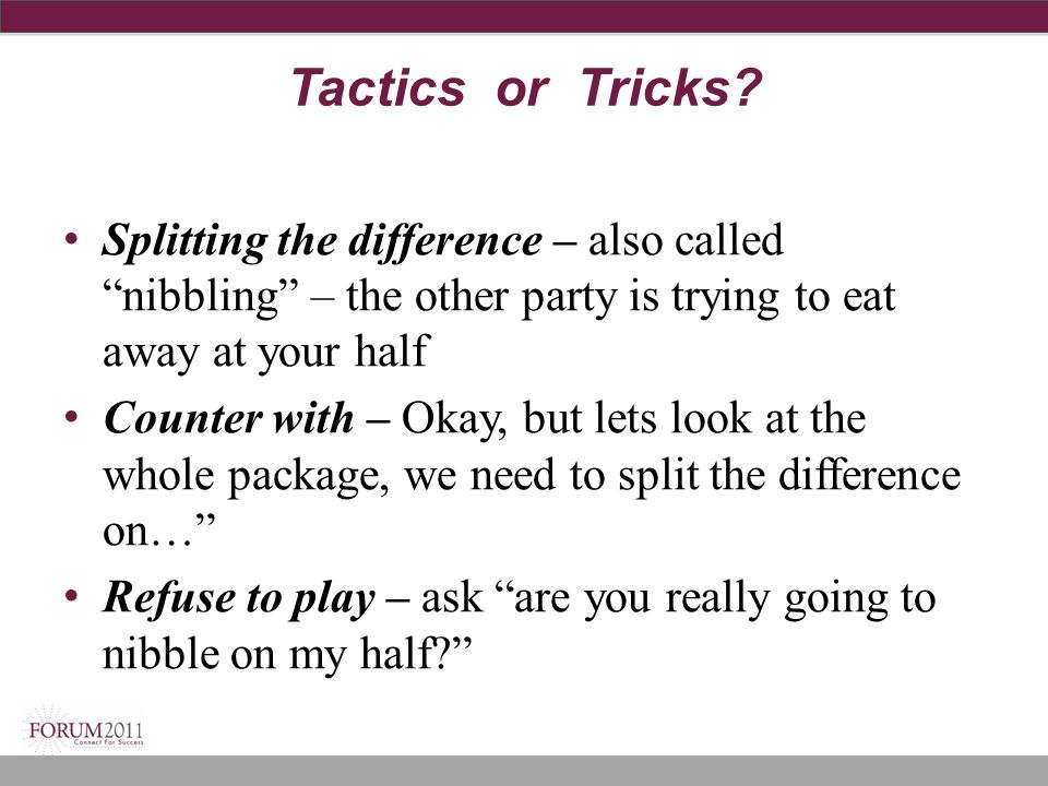 "Tactics or Tricks? Splitting the difference – also called ""nibbling"" – the other party is trying to eat away at your half Counter with – Okay, but let"
