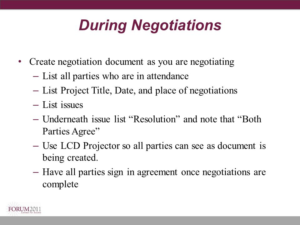 During Negotiations Create negotiation document as you are negotiating – List all parties who are in attendance – List Project Title, Date, and place
