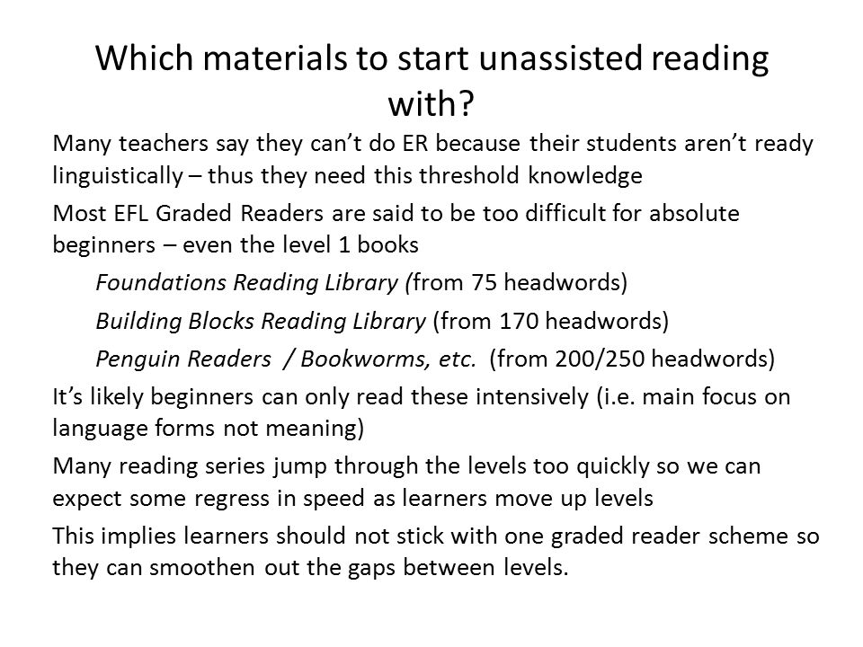 Which materials to start unassisted reading with? Many teachers say they can't do ER because their students aren't ready linguistically – thus they ne