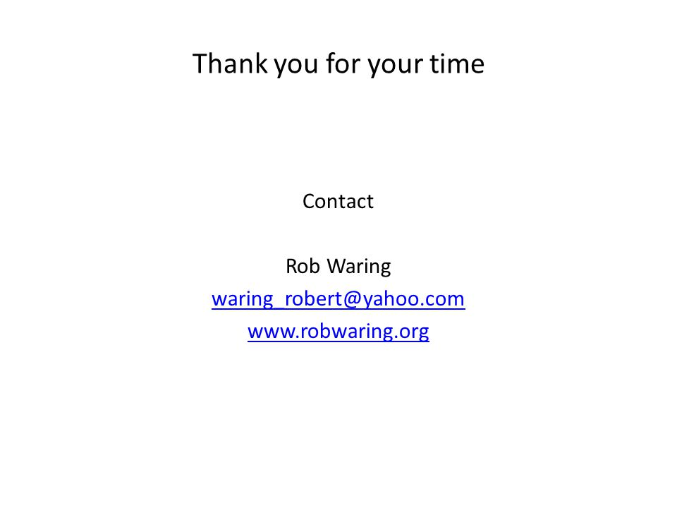 Thank you for your time Contact Rob Waring waring_robert@yahoo.com www.robwaring.org
