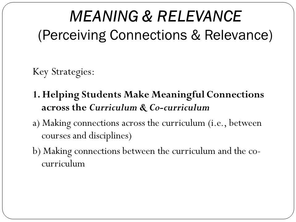 MEANING & RELEVANCE (Perceiving Connections & Relevance) Key Strategies: 1.