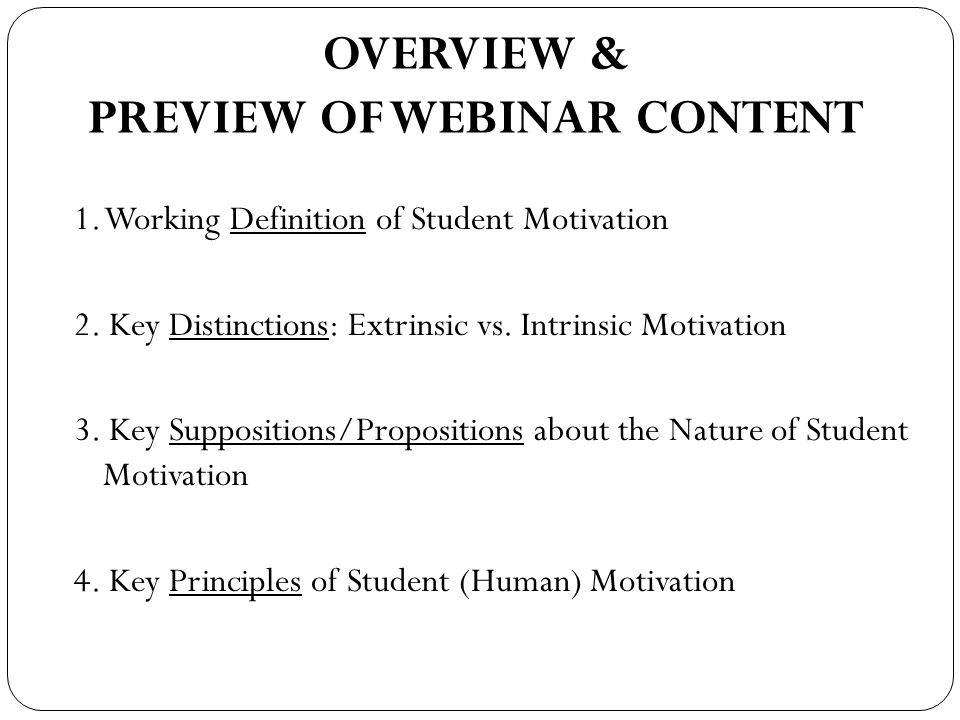 OVERVIEW & PREVIEW OF WEBINAR CONTENT 1. Working Definition of Student Motivation 2.