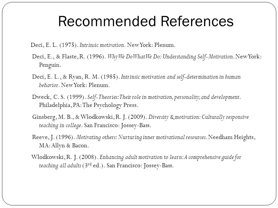 Recommended References Deci, E. L. (1975). Intrinsic motivation.