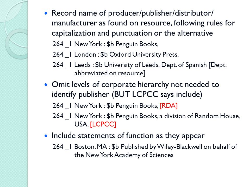 Record name of producer/publisher/distributor/ manufacturer as found on resource, following rules for capitalization and punctuation or the alternativ